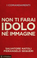 Non ti farai idolo né immagine - Salvatore Natoli, Pierangelo Sequeri