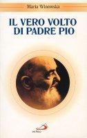 Il vero volto di padre Pio. Vivo oltre la morte - Winowska Maria