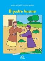 Il padre buono - Nadia Bonaldo,  illustrazioni di Claudia Murari