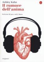 Il rumore dell'anima. Scrivere di jazz, rock, blues - Kahn Ashley
