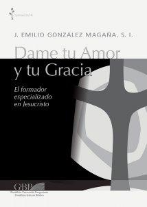 Copertina di 'Dame tu amor y tu gracia. El formador especializado en Jesucristo'
