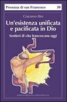 Un' esistenza unificata e pacificata in Dio - Bini Giacomo