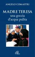 Madre Teresa. Una goccia d'acqua pulita! - Comastri Angelo