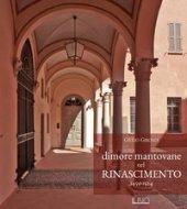 Dimore mantovane nel Rinascimento 1459-1524 - Girondi Giulio
