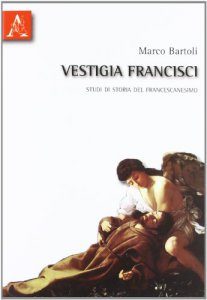 Copertina di 'Vestigia francisci. Studi di storia del francescanesimo'