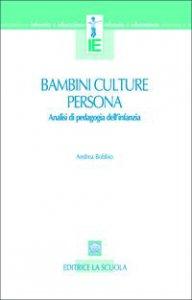 Copertina di 'Bambini, culture, persona. Analisi di pedagogia dell'infanzia'