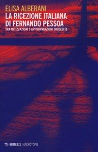 Copertina di 'La ricezione italiana di Fernando Pessoa. Tra mitizzazioni e appropriazioni (in)debite'