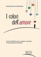 I colori dell'amore - Francesco Scanziani