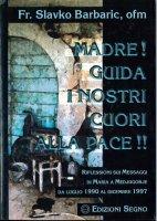 Madre! Guida i nostri cuori alla pace! Riflessioni sui messaggi di Maria a Medjugorje - Slavko Barbaric