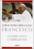 Guarire dalla corruzione - Francesco I (J. Bergoglio)