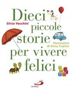Copertina di 'Dieci piccole storie per vivere felici'