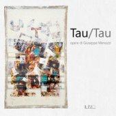 Tau/Tau. Opere di Giuseppe Menozzi. Catalogo della mostra (Mantova, 1-23 settembre 2018) - Brunelli Roberto, Diolaiuti Alberto, Ferlisi Gianfranco