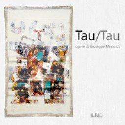 Copertina di 'Tau/Tau. Opere di Giuseppe Menozzi. Catalogo della mostra (Mantova, 1-23 settembre 2018)'