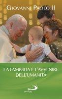 La famiglia è l'avvenire dell'umanità - Giovanni Paolo II