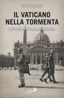 Il Vaticano nella tormenta. 1940-1944. La prospettiva inedita dell'Archivio della Gendarmeria Pontificia - Cesare Catananti