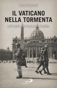 Copertina di 'Il Vaticano nella tormenta. 1940-1944. La prospettiva inedita dell'Archivio della Gendarmeria Pontificia'