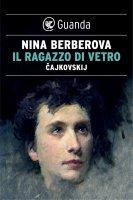 Il ragazzo di vetro. Cajkovskij - Nina Berberova