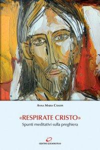 Copertina di '«Respirate Cristo». Spunti meditativi sulla preghiera'