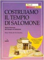 Costruiamo il tempio di Salomone. Storia illustrata del tempio di Salomone - Dowley Tim, Pohle Peter
