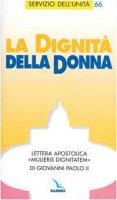 """La dignità della donna. Lettera apostolica """"Mulieris dignitatem""""di Giovanni Paolo II - Giovanni Paolo II"""