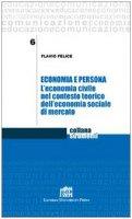 Economia e persona. L'economia civile nel contesto teorico dell'economia sociale di mercato - Felice Flavio