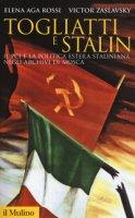Togliatti e Stalin. Il PCI e la politica estera staliniana negli archivi di Mosca - Aga-Rossi Elena, Zaslavsky Victor