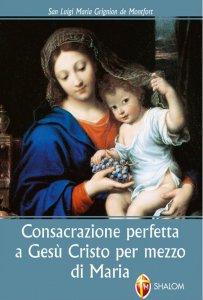 Copertina di 'La consacrazione perfetta a Gesù Cristo per mezzo di Maria'