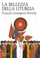La bellezza della liturgia - Cassingena Trévedy François