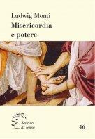 Misericordia e potere - Ludwig Monti