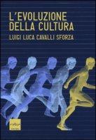 L' evoluzione della cultura - Cavalli Sforza Luigi Luca