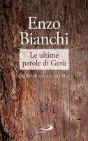 Le ultime parole di Gesù - Enzo Bianchi