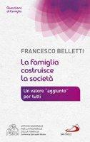 La famiglia costruisce la società - Francesco Belletti
