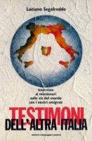 Testimoni dell'altra Italia. Interviste ai missionari sulle vie del mondo con i nostri emigranti - Segafreddo Luciano