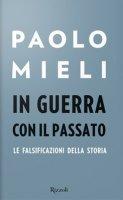 In guerra con il passato - Paolo Mieli