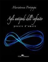 Agli antipodi dell'infinito - Protopapa Mariateresa