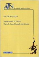 Analizzando la Torah. Capitoli di autobiografia intellettuale - Neusner Jacob