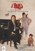 I Trilli. Il cuore di Genova. Personaggi, aneddoti e canzoni dal 1973 ad oggi. Con 2 CD-Audio - Zullo Vladimiro