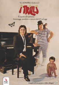 Copertina di 'I Trilli. Il cuore di Genova. Personaggi, aneddoti e canzoni dal 1973 ad oggi. Con 2 CD-Audio'