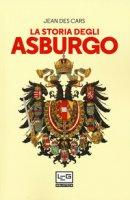 La storia degli Asburgo - Des Cars Jean