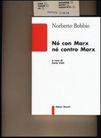Né con Marx né contro Marx - Bobbio Norberto