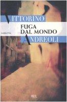 Fuga dal mondo - Andreoli Vittorino