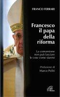 Francesco il papa della riforma - Franco Ferrari