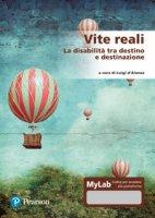 Vite reali. La disabilità tra destino e destinazione. Ediz. MyLab. Con Contenuto digitale per accesso on line
