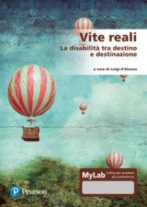 Copertina di 'Vite reali. La disabilità tra destino e destinazione. Ediz. MyLab. Con Contenuto digitale per accesso on line'