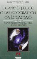 Il cane di fuoco e l'aristocratico da letamaio. Dispute nello spazio tra Marx, Nietzsche ed altri - Turco Liveri Giuseppe
