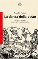 La danza della peste. Storia dell'umanità attraverso le malattie infettive - Kenny Charles