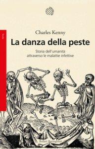 Copertina di 'La danza della peste. Storia dell'umanità attraverso le malattie infettive'