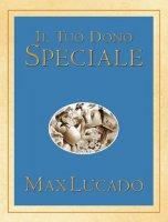Il tuo dono speciale - Lucado Max