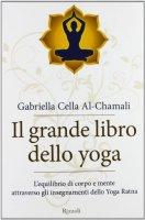 Il grande libro dello yoga. L'equilibrio di corpo e mente attraverso gli insegnamenti dello Yoga Ratna - Cella Al-Chamali Gabriella