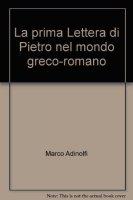 La prima Lettera di Pietro nel mondo greco-romano - Adinolfi Marco